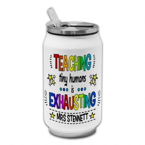 Teaching Tiny Humans is Exhausting Funny Novelty Novelty Thermos Drinking Can